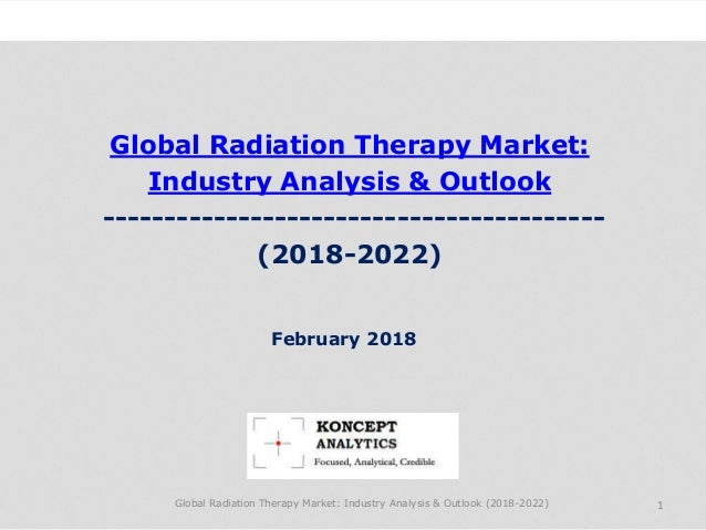 Global Radiation Therapy Market: Industry Analysis & Outlook ----------------------------------------- (2018-2022) Industr...