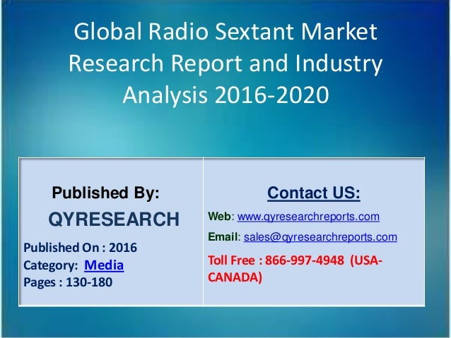 Global Radio Sextant Market Research Report and Industry Analysis 2016-2020 Published By: QYRESEARCH Published On : 2016 C...