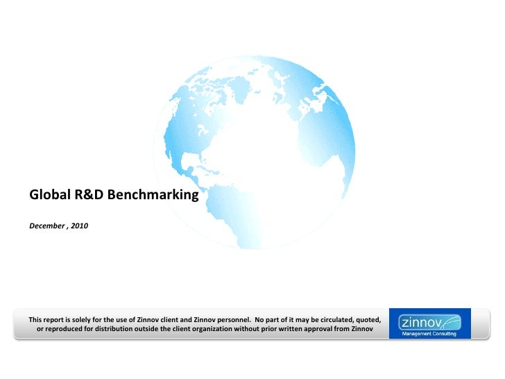 Global R&D BenchmarkingDecember , 2010This report is solely for the use of Zinnov client and Zinnov personnel. No part of ...