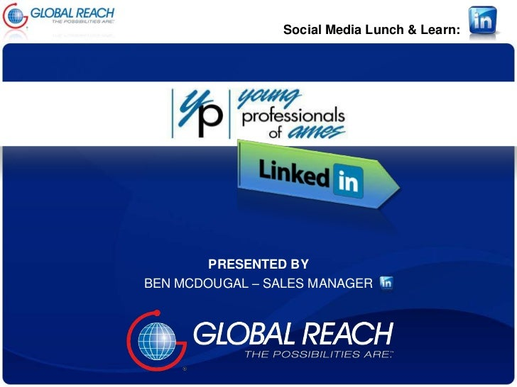 Social Media Lunch & Learn:       PRESENTED BYBEN MCDOUGAL – SALES MANAGER