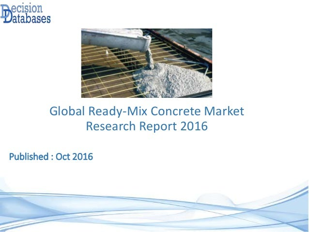 Global Ready-Mix Concrete Market Research Report 2016 Published : Oct 2016