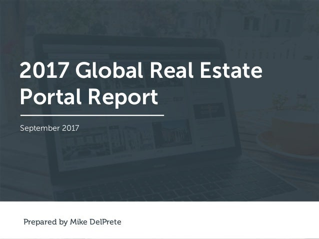 2017 Global Real Estate Portal Report September 2017 Prepared by Mike DelPrete