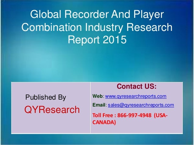 Global Recorder And Player Combination Industry Research Report 2015 Published By QYResearch Contact US: Web: www.qyresear...