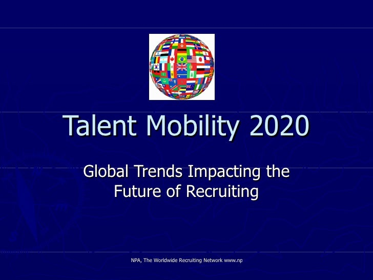Talent Mobility 2020 Global Trends Impacting the Future of Recruiting