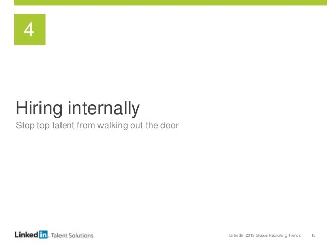 LinkedIn 2013 Global Recruiting Trends 15 Hiring internally Stop top talent from walking out the door 4