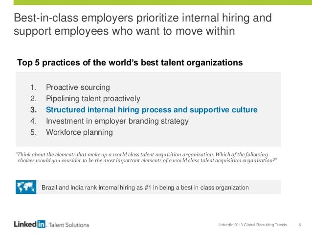 LinkedIn 2013 Global Recruiting Trends 16 Best-in-class employers prioritize internal hiring and support employees who wan...