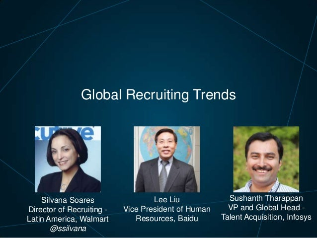 Global Recruiting Trends  Silvana Soares Director of Recruiting Latin America, Walmart @ssilvana  Lee Liu Vice President o...