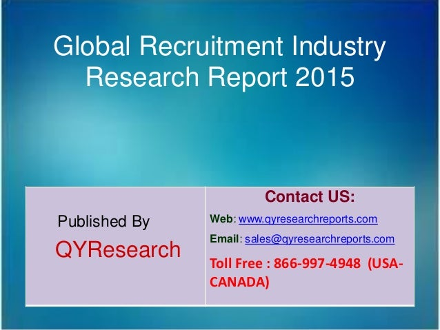 Global Recruitment Industry Research Report 2015 Published By QYResearch Contact US: Web: www.qyresearchreports.com Email:...
