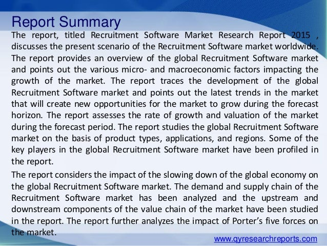 Report Summary The report, titled Recruitment Software Market Research Report 2015 , discusses the present scenario of the...