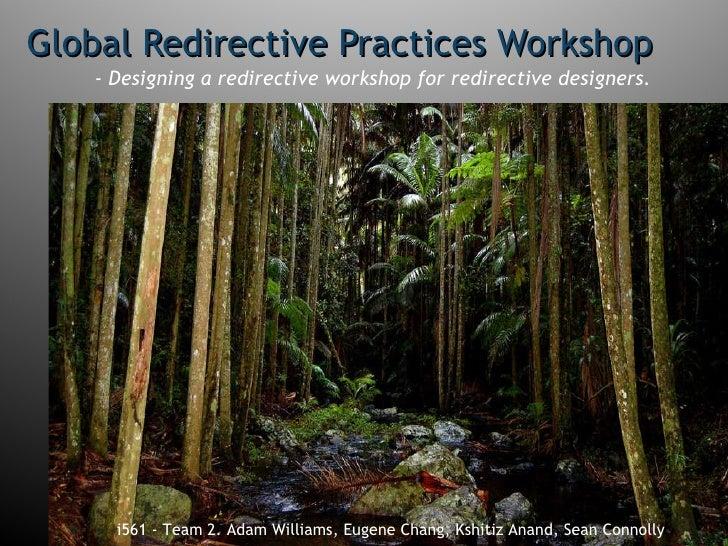 Global Redirective Practices Workshop <ul><li>i561 -  Adam Williams,  Eugene Chang,  Kshitiz Anand,  Sean Connolly </li></...
