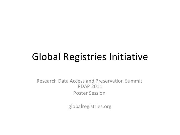 Global Registries Initiative Research Data Access and Preservation Summit  RDAP 2011 Poster Session  globalregistries.org