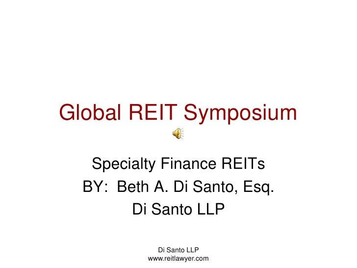 Di Santo LLP   www.reitlawyer.com<br />Global REIT Symposium<br />Specialty Finance REITs<br />BY:  Beth A. Di Santo, Esq....