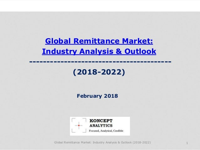 Global Remittance Market: Industry Analysis & Outlook ----------------------------------------- (2018-2022) Industry Resea...
