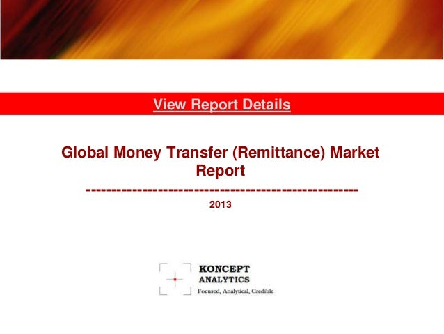 View Report Details  Global Money Transfer (Remittance) Market Report ----------------------------------------------------...