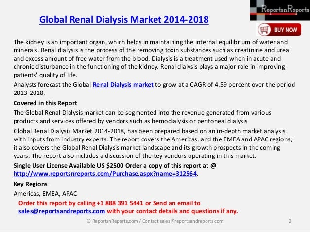 global renal dialysis market 2014 2018 About renal dialysis the kidney is an important organ, which helps in maintaining the internal equilibrium of water and minerals renal dialysis is th.