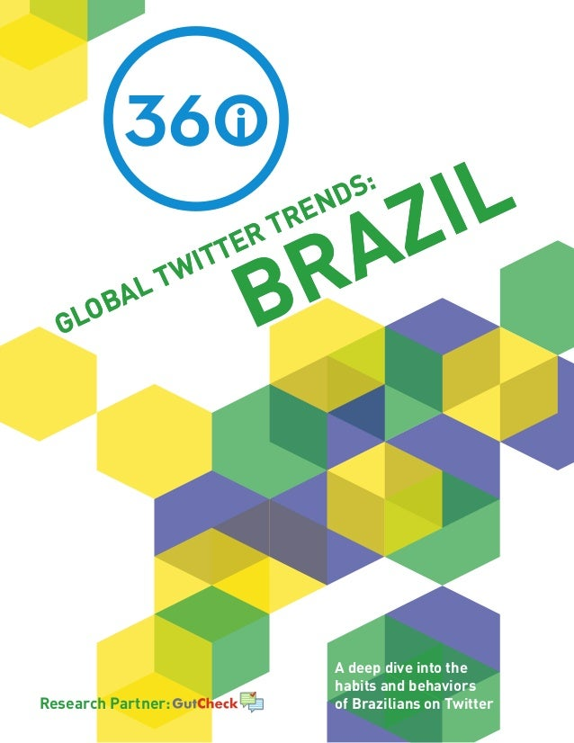 GLOBAL TWITTER TRENDS: BRAZIL Research Partner: GLOBAL TWITTER TRENDS: BRAZIL A deep dive into the habits and behaviors of...