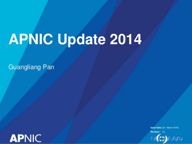 Issue Date: Revision: APNIC Update 2014 Guangliang Pan [31 March 2014] [1]