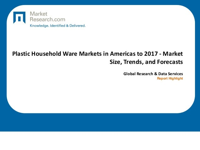 Plastic Household Ware Markets in Americas to 2017 - Market Size, Trends, and Forecasts Global Research & Data Services Re...