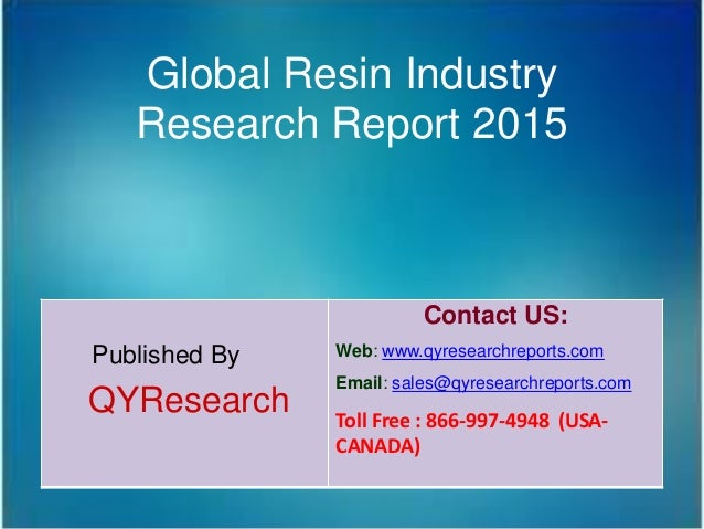 Global Resin Industry Research Report 2015 Published By QYResearch Contact US: Web: www.qyresearchreports.com Email: sales...