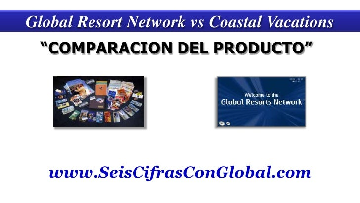 "Global Resort Network vs CoastalVacations<br />""COMPARACION DEL PRODUCTO"" <br />www.SeisCifrasConGlobal.com<br />"