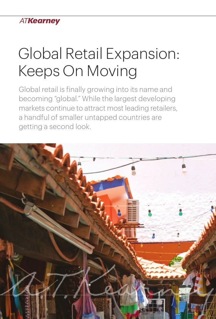 "Global Retail Expansion:Keeps On MovingGlobal retail is finally growing into its name andbecoming ""global."" While the larg..."