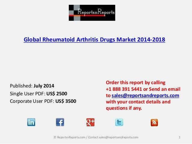 Global Rheumatoid Arthritis Drugs Market 2014-2018 Published: July 2014 Single User PDF: US$ 2500 Corporate User PDF: US$ ...