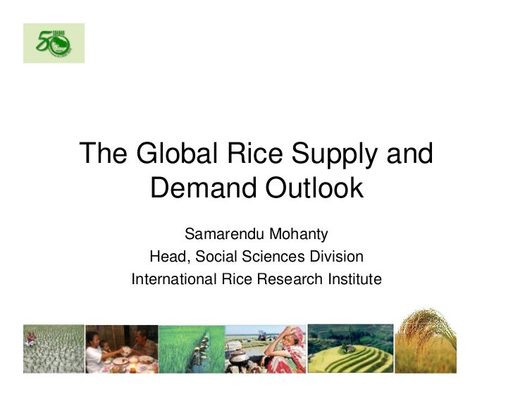 The Global Rice Supply and     Demand Outlook           Samarendu Mohanty       Head, Social Sciences Division   Internati...