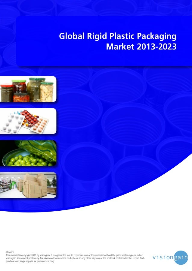 Global Rigid Plastic Packaging Market 2013-2023  ©notice This material is copyright 2010 by visiongain. It is against the ...