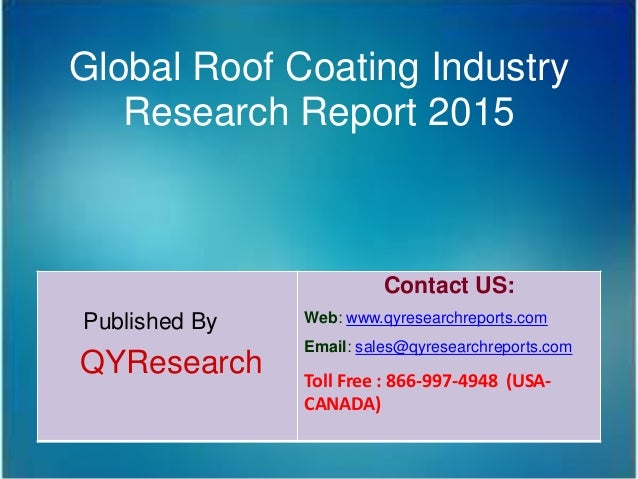 Global Roof Coating Industry Research Report 2015 Published By QYResearch Contact US: Web: www.qyresearchreports.com Email...