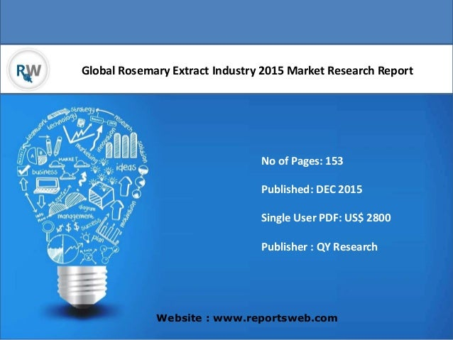 Global Rosemary Extract Industry 2015 Market Research Report Website : www.reportsweb.com No of Pages: 153 Published: DEC ...