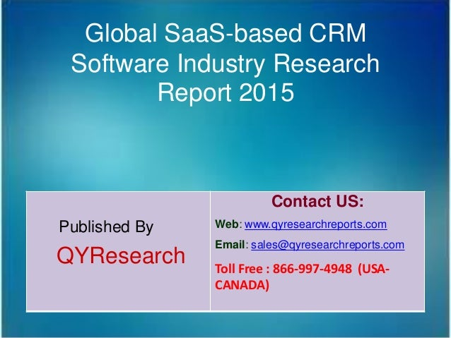 Global SaaS-based CRM Software Industry Research Report 2015 Published By QYResearch Contact US: Web: www.qyresearchreport...
