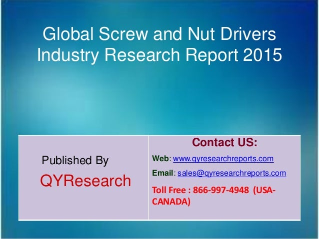 Global Screw and Nut Drivers Industry Research Report 2015 Published By QYResearch Contact US: Web: www.qyresearchreports....
