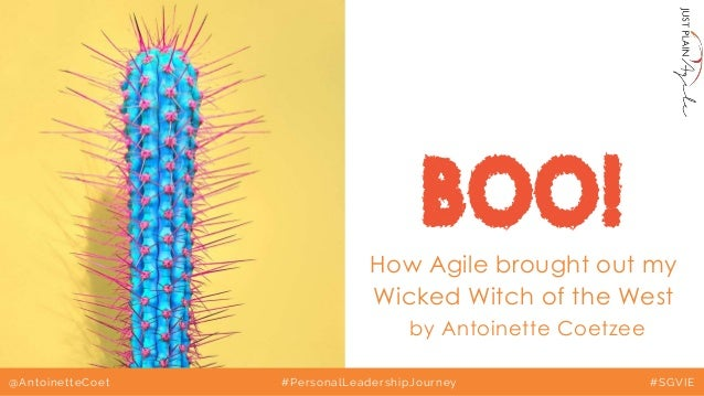 BOO! How Agile brought out my Wicked Witch of the West by Antoinette Coetzee @AntoinetteCoet #PersonalLeadershipJourney #S...