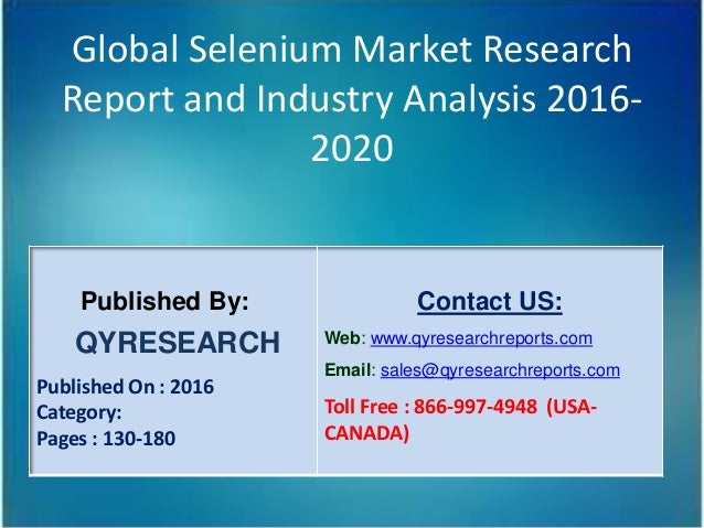 Global Selenium Market Research Report and Industry Analysis 2016- 2020 Published By: QYRESEARCH Published On : 2016 Categ...