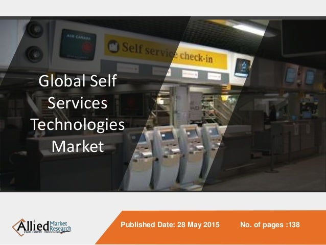 Global Self Services Technologies Market Published Date: 28 May 2015 No. of pages :138