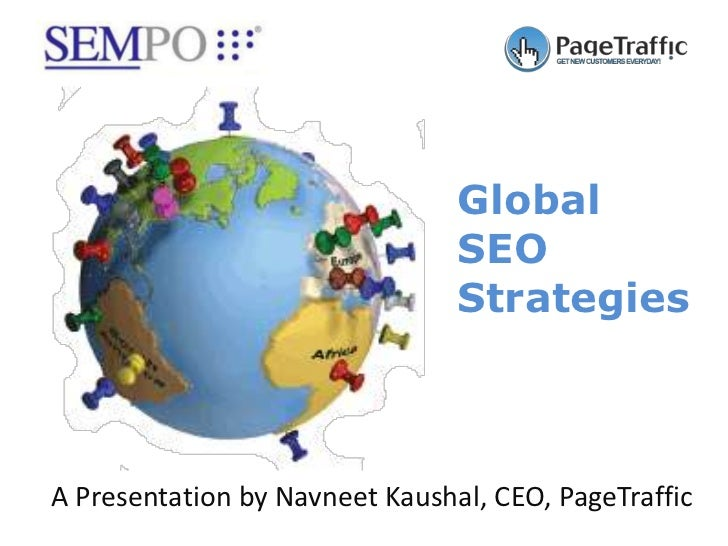 Global                                SEO                                StrategiesA Presentation by Navneet Kaushal, CEO,...