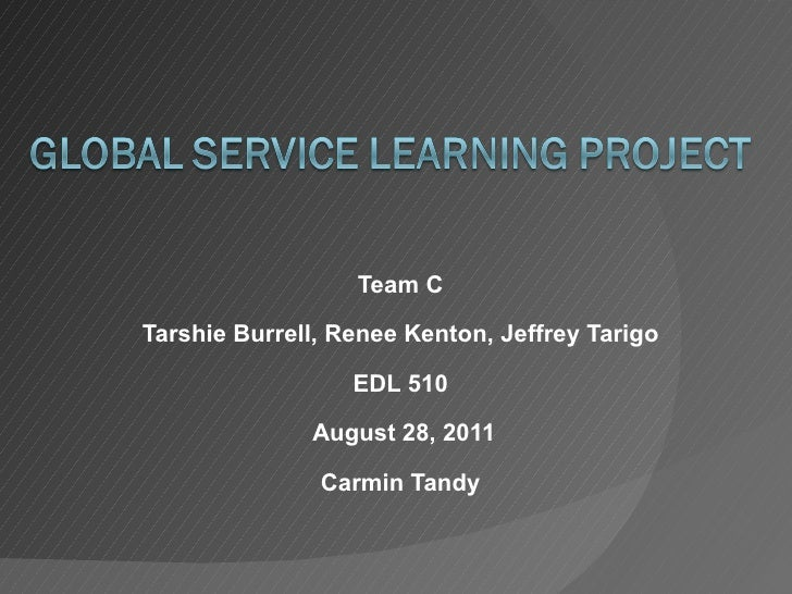 Team C Tarshie Burrell, Renee Kenton, Jeffrey Tarigo EDL 510 August 28, 2011 Carmin Tandy