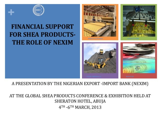 + FINANCIAL SUPPORTFOR SHEA PRODUCTS-               MANUFACTURING    AGRICULTURE THE ROLE OF NEXIMA PRESENTATION BY THE NI...