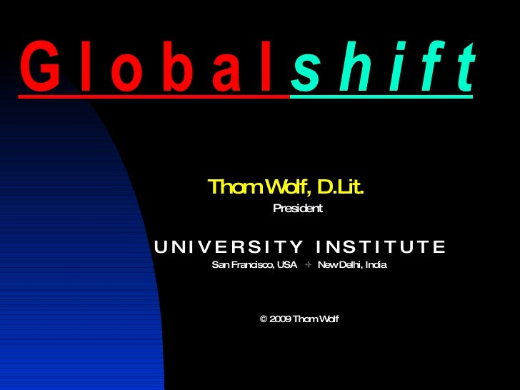 G l o b a l  s h i f t <ul><li>Thom Wolf, D.Lit. </li></ul><ul><ul><li>President   </li></ul></ul><ul><ul><li>U N I V E R ...