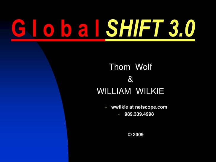 G l o b a l SHIFT 3.0            Thom Wolf                &          WILLIAM WILKIE               wwilkie at netscope.com ...