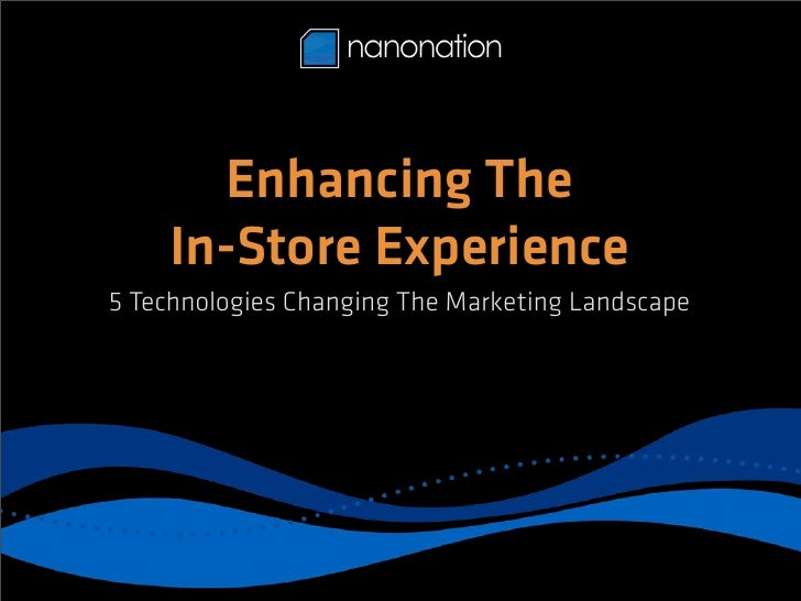 Enhancing The    In-Store Experience5 Technologies Changing The Marketing Landscape