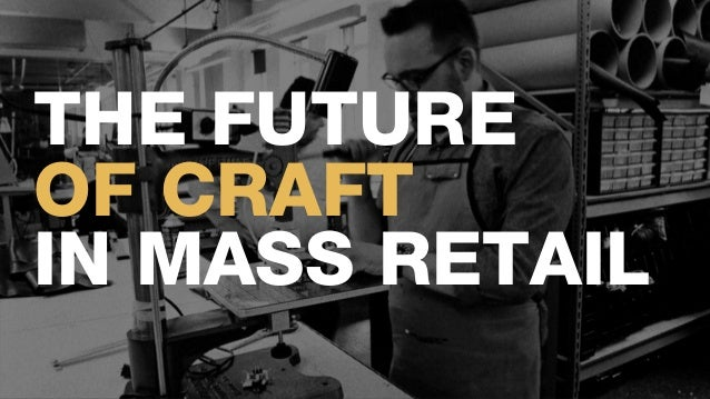 1 THE FUTURE OF CRAFT IN MASS RETAIL