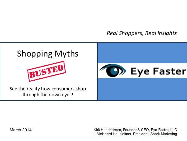 March 2014 Kirk Hendrickson, Founder & CEO, Eye Faster, LLC Meinhard Hausleitner, President, Spark Marketing Real Shoppers...