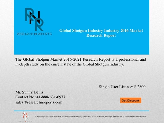 Global Shotgun Industry Industry 2016 Market Research Report Mr. Sunny Denis Contact No.:+1-888-631-6977 sales@researchnre...