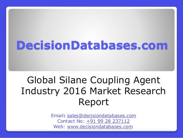 DecisionDatabases.com Global Silane Coupling Agent Industry 2016 Market Research Report Email: sales@decisiondatabases.com...