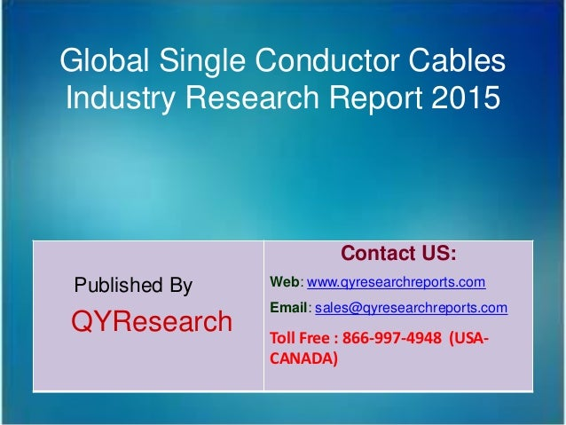 Global Single Conductor Cables Industry Research Report 2015 Published By QYResearch Contact US: Web: www.qyresearchreport...