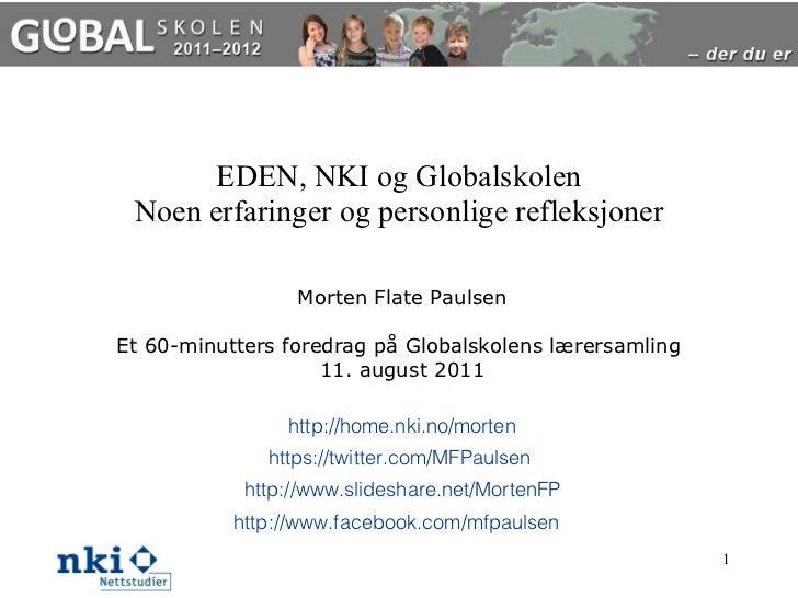EDEN, NKI og Globalskolen Noen erfaringer og personlige refleksjoner Morten Flate Paulsen Et 60-minutters foredrag på Glob...
