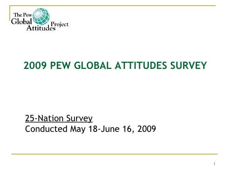 2009 PEW GLOBAL ATTITUDES SURVEY   25-Nation Survey Conducted May 18-June 16, 2009