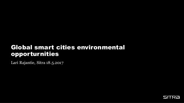 Global smart cities environmental opporturnities Lari Rajantie, Sitra 18.5.2017