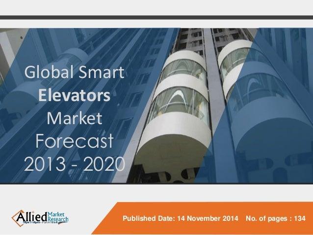 Global Smart Elevators  Market  Forecast  2013 -2020  Published Date: 14 November 2014 No. of pages : 134